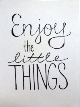 enjoy the little things