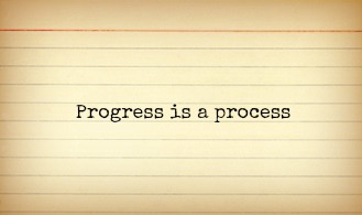 progress is a process